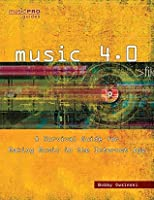 Music 4.0: A Survival Guide for Making Music in the Internet Age (Music Pro Guides)