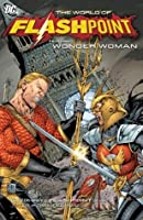Flashpoint: The World of Flashpoint Featuring Wonder Woman (Wonder Woman (DC Comics Paperback))