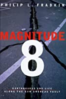 Magnitude 8: Earthquakes and Life Along the San Andreas Fault