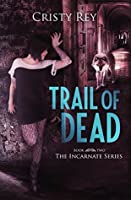 Trail of Dead: Incarnate Series Book #2