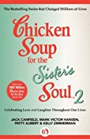 Chicken Soup for the Sister's Soul 2: Celebrating Love and Laughter Throughout Our Lives (Chicken Soup for the Soul)