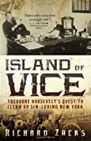 Island of Vice: Theodore Roosevelt's Doomed Quest to Reform Sin-loving New York