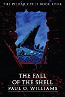 The Fall of the Shell: The Pelbar Cycle, Book Four (Beyond Armageddon 4)