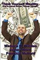 Think Yourself Wealthy: How to Attract Riches Through Thought