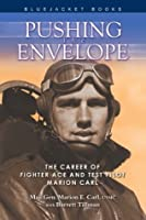 Pushing the Envelope: The Career of Fighter Ace and Test Pilot Marion Carl (Bluejacket Books)