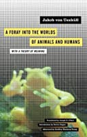 A Foray into the Worlds of Animals and Humans: with A Theory of Meaning (Posthumanities)