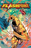 Flashpoint: The World of Flashpoint Featuring The Flash (The Flash: Rebirth series)