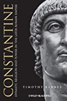 Constantine: Dynasty, Religion and Power in the Later Roman Empire (Blackwell Ancient Lives)