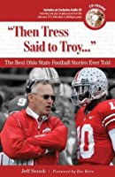 """""""Then Tress Said to Troy. . ."""": The Best Ohio State Football Stories Ever Told (Best Sports Stories Ever Told)"""