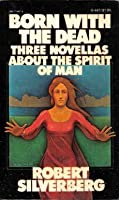 Born with the Dead: Three Novellas about the Spirit of Man