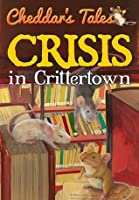 Crisis in Crittertown (Cheddar's Tales)
