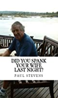 Did You Spank Your Wife Last Night?