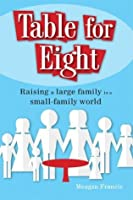 UC_Table for Eight: Raising a Large Family in a Small-Family World