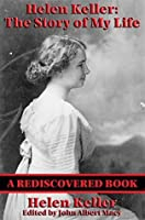 Helen Keller: The Story of my Life (Rediscovered Books): The Story of My Life by Helen Keller with Her Letters (1887-1901) and A Supplementary Account ... by Helen Keller by John Albert Macy.