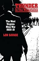 Thunder In the Mountains: The West Virginia Mine War, 1920-21
