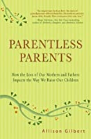 Parentless Parents How the Loss of Our Mothers and Way We Raise Our Children