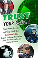 Trust Your Radar: Honest Advice For Teens and Young Adults from a Surgeon, Firefighter, Police Officer, Scuba Divemaster, Golfer, and Amateur Comedian