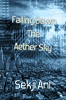Falling Down the Aether Sky