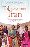 Tribeswomen of Iran: Weaving Memories among Qashqa'i Nomads (International Library of Iranian Studies)