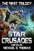 Star Crusades Nexus: The First Trilogy (Books 1-3)