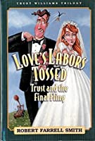 Trust Williams Trilogy: Book Three: Love's Labors Tossed-Trust and the Final Fling