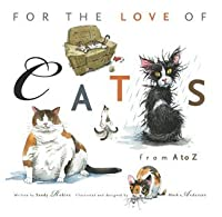 For the Love of Cats: From A to Z (For the Love of...)