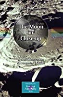 The Moon in Close-up (The Patrick Moore Practical Astronomy Series)