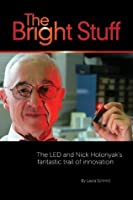 The Bright Stuff: The LED And Nick Holonyak's Fantastic Trail Of Innovation1