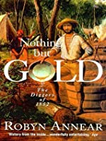 Nothing But Gold: The Diggers of 1852