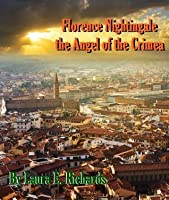 Florence Nightingale the Angel of the Crimea A Story for Young People