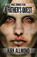 A Father's Quest (What Zombies Fear #1)