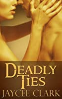 Deadly Ties (Deadly, #2)