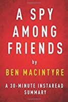 A Spy Among Friends by Ben Macintyre - A 30-Minute Instaread Summary: Kim Philby and the Great Betrayal