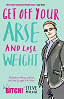 Get Off Your Arse and Lose Weight