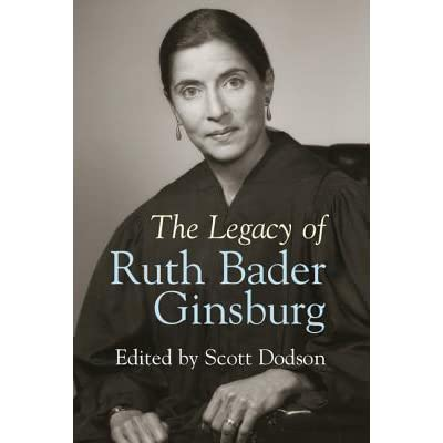 The Legacy of Ruth Bader Ginsburg by Scott Dodson ...