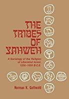 The Tribes of Yahweh: A Sociology of Religion of Liberated Israel 1250-1050 B.C.E.