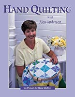 Hand Quilting with Alex Anderson: Six Projects for First-Time Hand Quilters