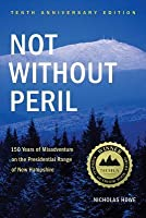 Not Without Peril: 150 Years of Misadventure on the Presidential Range of New Hampshire
