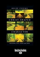 Christ-Shaped Character: Choosing Love, Faith and Hope (Large Print 16pt)