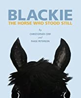 Blackie: The Horse Who Stood Still: The Horse Who Stood Still