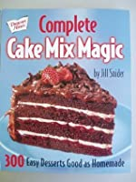 Complete Cake Mix Magic - 300 Easy Desserts Good As Homemade