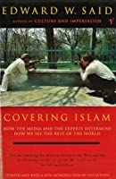 Covering Islam: How the Media and the Experts Determine How We See the Rest of the World (Fully Revised Edition)