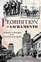 Prohibition in Sacramento: Moralizers & Bootleggers in the Wettest City in the Nation (American Palate)
