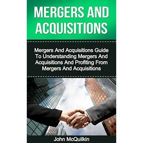 understanding mergers and acquisitions Mergers and acquisitions: understanding the antitrust issues front cover  robert s schlossberg american bar association, 2008 - law - 1201 pages.