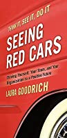 Seeing Red Cars: Driving Yourself, Your Team, and Your Organization to a Positive Future