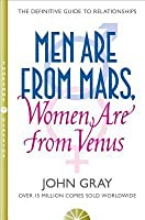 Men are from Mars, Women are from Venus: AND How to Get What You Want in Your Relationships: A Practical Guide for Improving Communication and Getting ... Want in Your Relationships (French Edition)