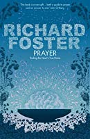 Prayer: Finding the Heart's True Home. Richard Foster