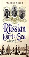 The Russian Court at Sea: The Voyageof HMS Marlborough, April 1919: The Voyageof HMS Marlborough, April 1919