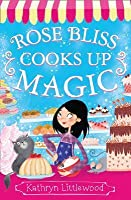 Rose Bliss Cooks Up Magic (The Bliss Bakery Trilogy, Book 3)