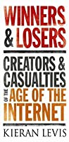 Winners & Losers: Creators and Casualties of the Age of the Internet